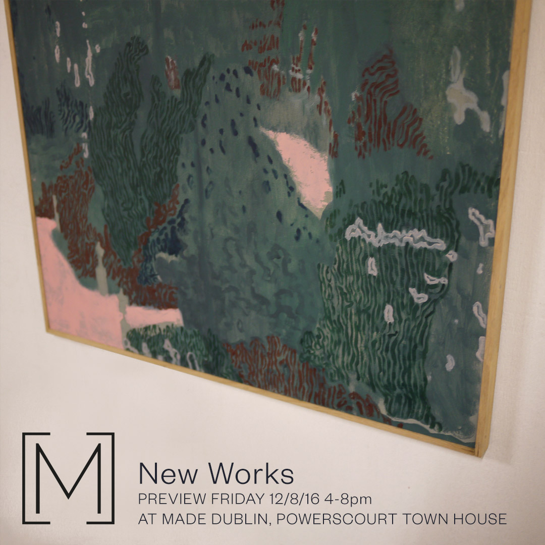 New Works  Friday 12, August, 2016 Made,  Powerscourt Townhouse, Dublin