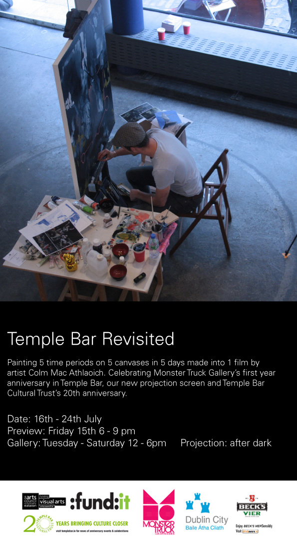 Temple Bar Revisited  16 - 24 July 2013 Monster Truck Gallery 4, Temple Bar, D2