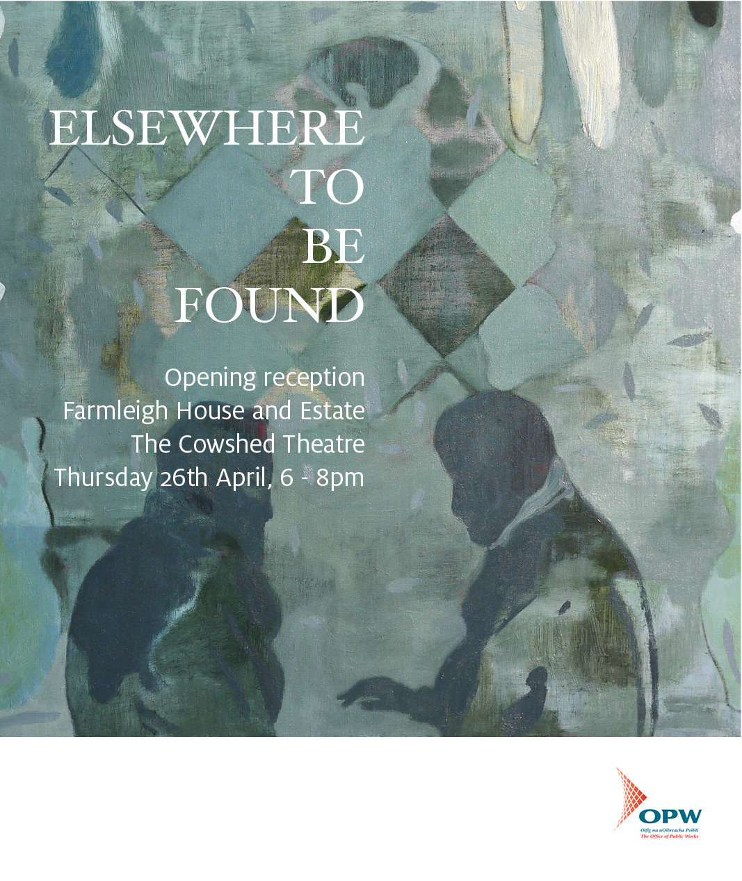 Elsewhere, To Be Found  Thursday 26 April, 2018 Cowshed Gallery, Farmleigh House (OPW)  Dublin, Ireland