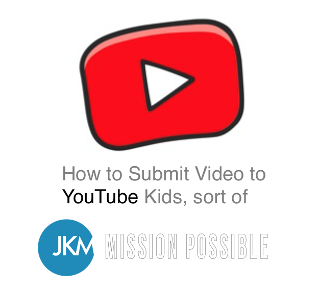 HOW TO SUBMIT VIDEOS TO YOUTUBE KIDS SORT OF Joanne Klee Marketing