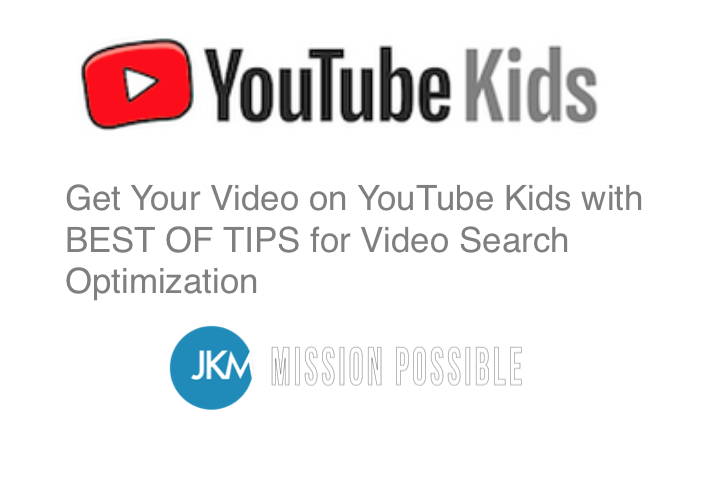 Get Your Video on YouTube Kids with BEST OF TIPS for Video Search Optimization joanne klee marketing 2019