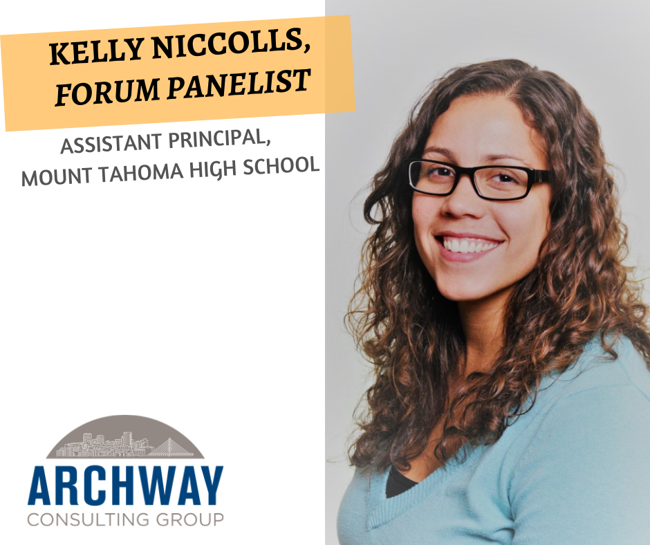 Kelly Niccolls  is currently an assistant principal for Mt. Tahoma High School. Kelly has been an educator for fourteen years, teaching in southern California, coaching for a national network and is now pursuing her Ed D in the L4L program at The University of Washington. She is a Deeper Learning Equity Fellow, driven by the relentless belief in the possible social justice of education systems. As an innovative leader, Kelly focuses her efforts to re-imagine teaching and learning to empower all students for the future. In addition to her educational leadership work, Kelly supports people reconnecting their soul and role as a facilitator for the Center for Courage and Renewal.