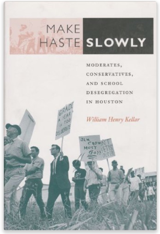 Make_Haste_Slowly__Moderates__Conservatives__and_School_Desegregation_in_Houston__Centennial_Series_of_the_Association_of_Former_Students__Texas_A_M_University___William_Henry_Kellar__9780890968185__Amazon_com__Books.jpg