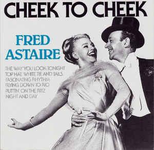 Fred Astaire - Cheek to Cheek.jpg