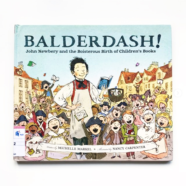 Balderdash!: John Newbery and the Boisterous Birth of Children's Books | Little Lit Book Series