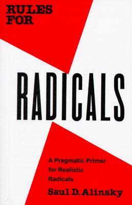 RULES FOR RADICALS: A PRAGMATIC PRIMER FOR REALISTIC RADICALS, by Saul Alinsky