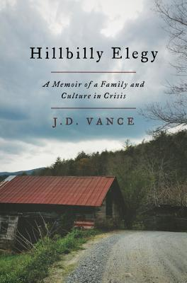 HILLBILLY ELEGY: A MEMOIR OF A FAMILY AND CULTURE IN CRISIS, by J.D. Vance