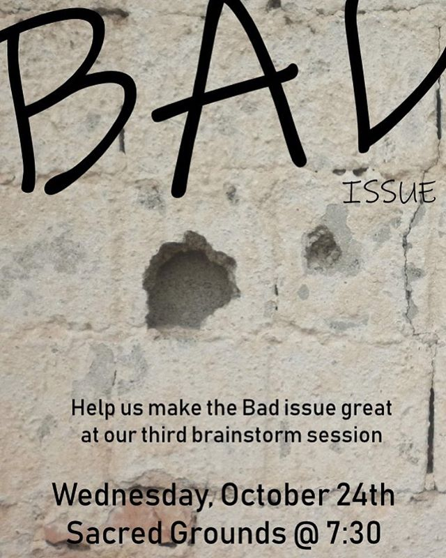Hey everyone, remember to stop by our brainstorming session tonight for the upcoming BAD Issue. We will be in sacred grounds at 7:30 tonight with snackz. See you there 💃