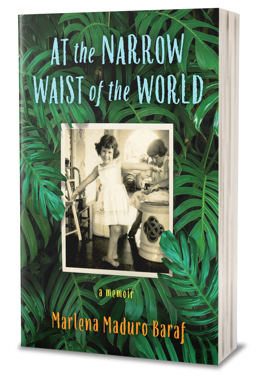 At The Narrow Waist of the World: A Memoir,  by Marlenda Maduro Baraf