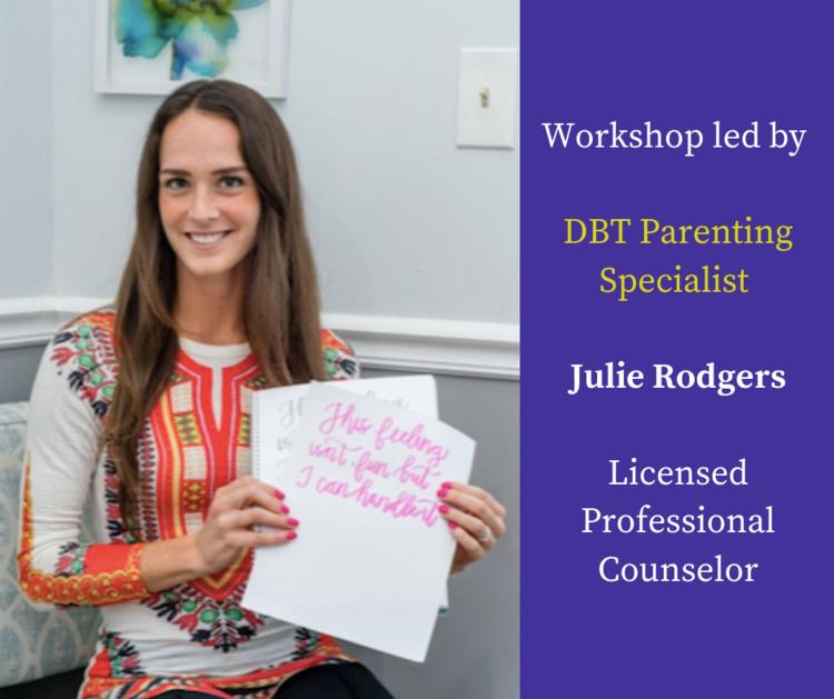 Workshop led by DBT Parenting Specialist Julie Rodgers, LPC.png