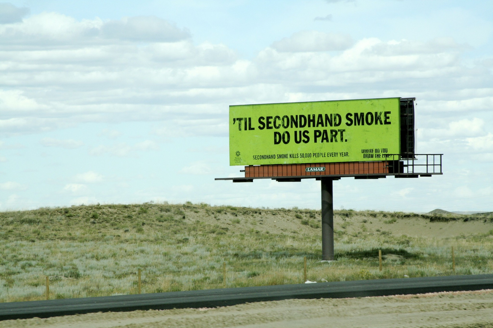 Kinda cool to be driving through the boondocks of Wyoming (that may be redundant), and to see a billboard I created a year after it first ran. As a result of this campaign, a law that banned smoking in bars and restaurants made it onto Wyoming's legislative floor for the first time ever. Put that in your pipe and don't smoke it.