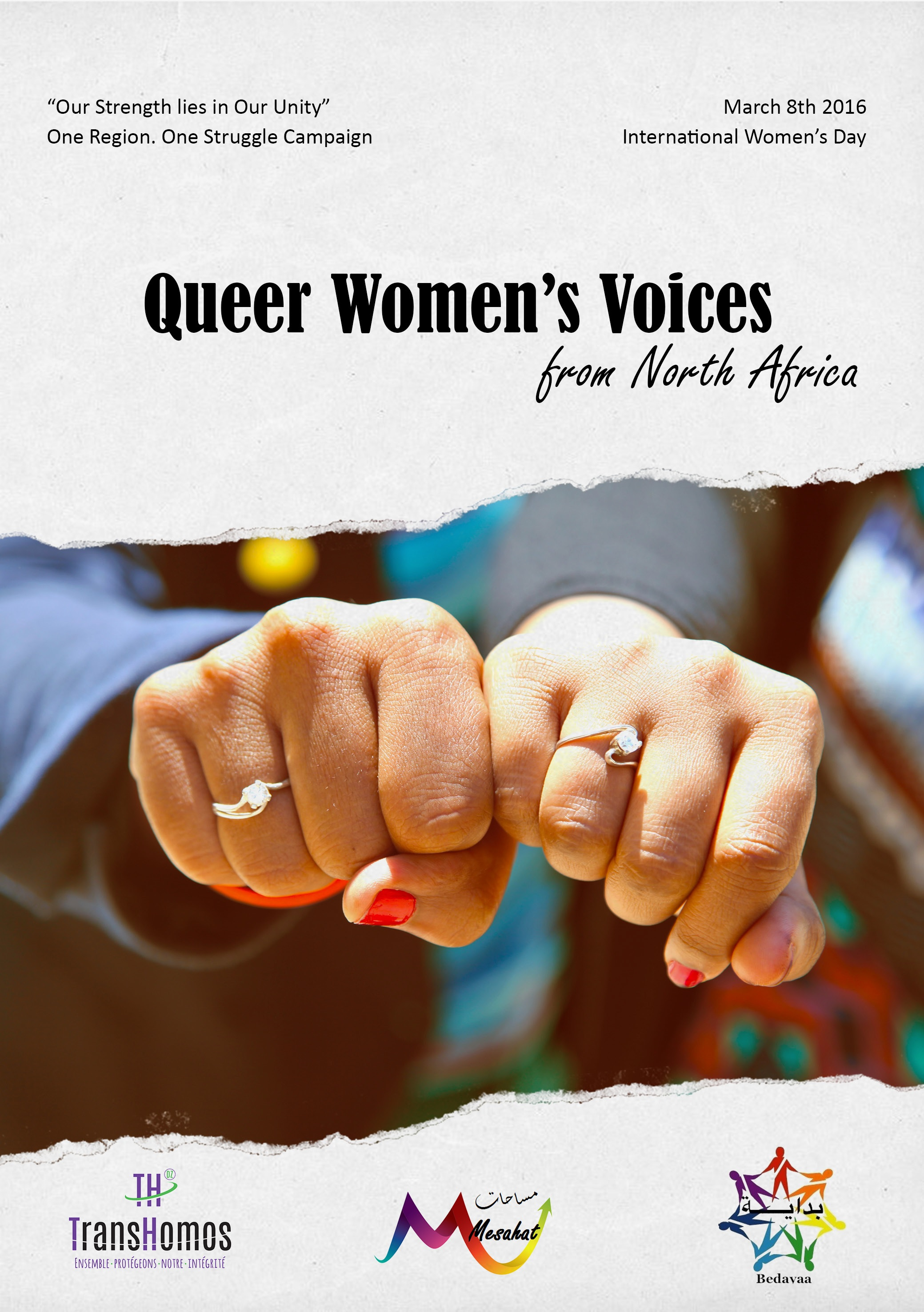 """""""Together Our Voice is Louder"""" is an online  campaign launched by Bedayaa Organization for  LGBTQI in the Nile Valley Area (Egypt & Sudan),  Mesahat Foundation sexual and gender diversity  and Trans-Homos--DZ organization form Algeria  on the occasion of International Day Against  Homophobia and Trans phobia (IDAHOT  2016).The Campaign published a booklet of  Homophobia and Trans phobia against LGBTQI  community members stories from North Africa."""