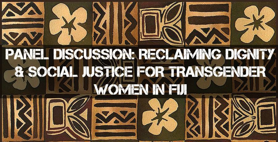The Trans Coalition Fiji invites you to a panel discussion on Thursday, 26th November, 2015 from 1:00pm - 3:00pm at the Pacific Theological Centre, Nasese, Suva.  The panel discussion is part of our activities for the 16 Days of Activism Against Gender Based Violence and will take place as scheduled organised by the Haus of Khameleon ,  LGBTQ Rights and Equality in Fiji_the Rainbow Pride Foundation ,  Pacific Rainbow$ Advocacy Network  and the  House of Colours  in partnership with  UNWOMEN  and UNAIDS .  The panel discussion will serve as an opportunity to reflect on the journey of the Lived Exeprience of Transgender individuals over the last several decades, reviewing progress in the areas of Transgender Based Violence/LGBT Rights/ and Sustainable Development noting the interlinkage framework and the multi intersecting forms of Violence and Discrmination Transgender individuals face.  The aim of the event is to highlight the significant impacts of the work done by local and regional Trans organizations with allies, and recognise the need for 'Intergenerationalism and partnership' in sustaining the LGBT movement.  The Panelist are: Shivana Gowin - International Planned Parenthood Federation  Kiny Tinai -  DIVA for Equality FIJI  Tamani Rarama -  Aspiring poets of the Rainbow Pride Foundation (Fiji)  Roberto Campos-  UNAIDS    Moderator: Sulique Waqa -  Haus of Khameleon (Fiji)   Program: 1:00pm – 1:15pm: Registration 1:15 – 1:20: Welcome words - Miki Wali UNWOMEN REP: Opening Remarks 1:20 – 1:30: Snapshot of transgender women issues in Fiji – Sulique Waqa (Suva)  1:30 – 1:35: Screening of short video (Free and Equal) 1:35 – 1:40: Introduction to panellists by moderator – Sulique Waqa (Suva) 1:40 – 2:15: 7 minute's presentation by each of the five panellists 2:15 – 2:45: Q&A followed by a facilitated discussion with the audience  2:45 – 2:50: Closing words  REFRESHMENTS (ALL WELCOME)