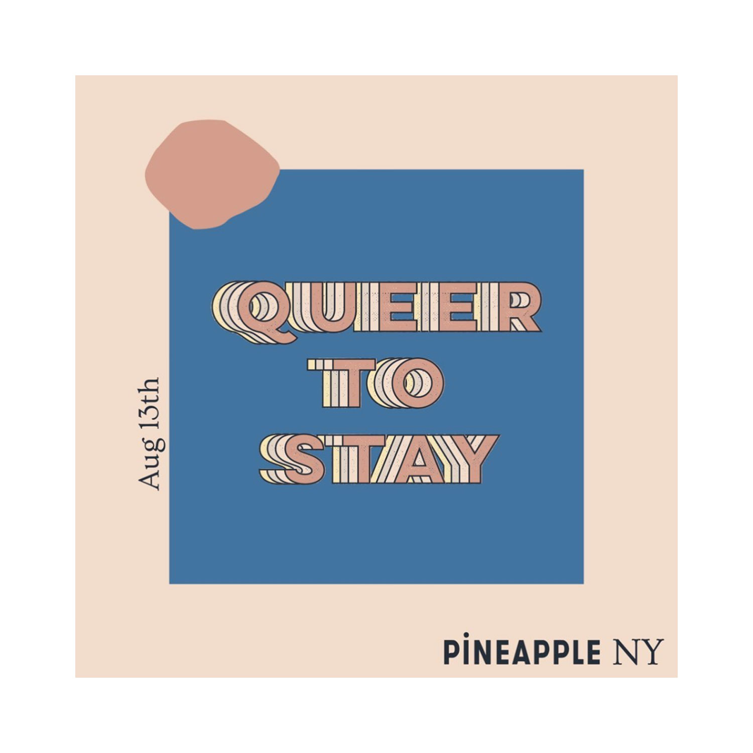 QUEER TO STAY BY PINEAPPLE NY, AUGUST 13