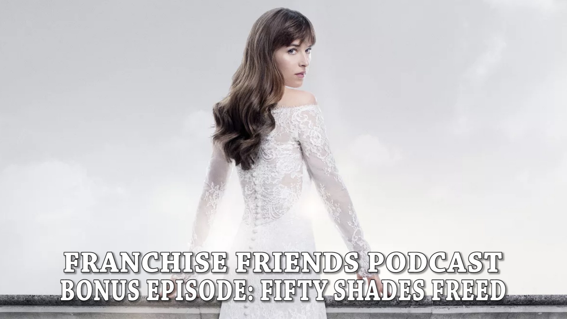 fifty shades freed franchise friends podcast