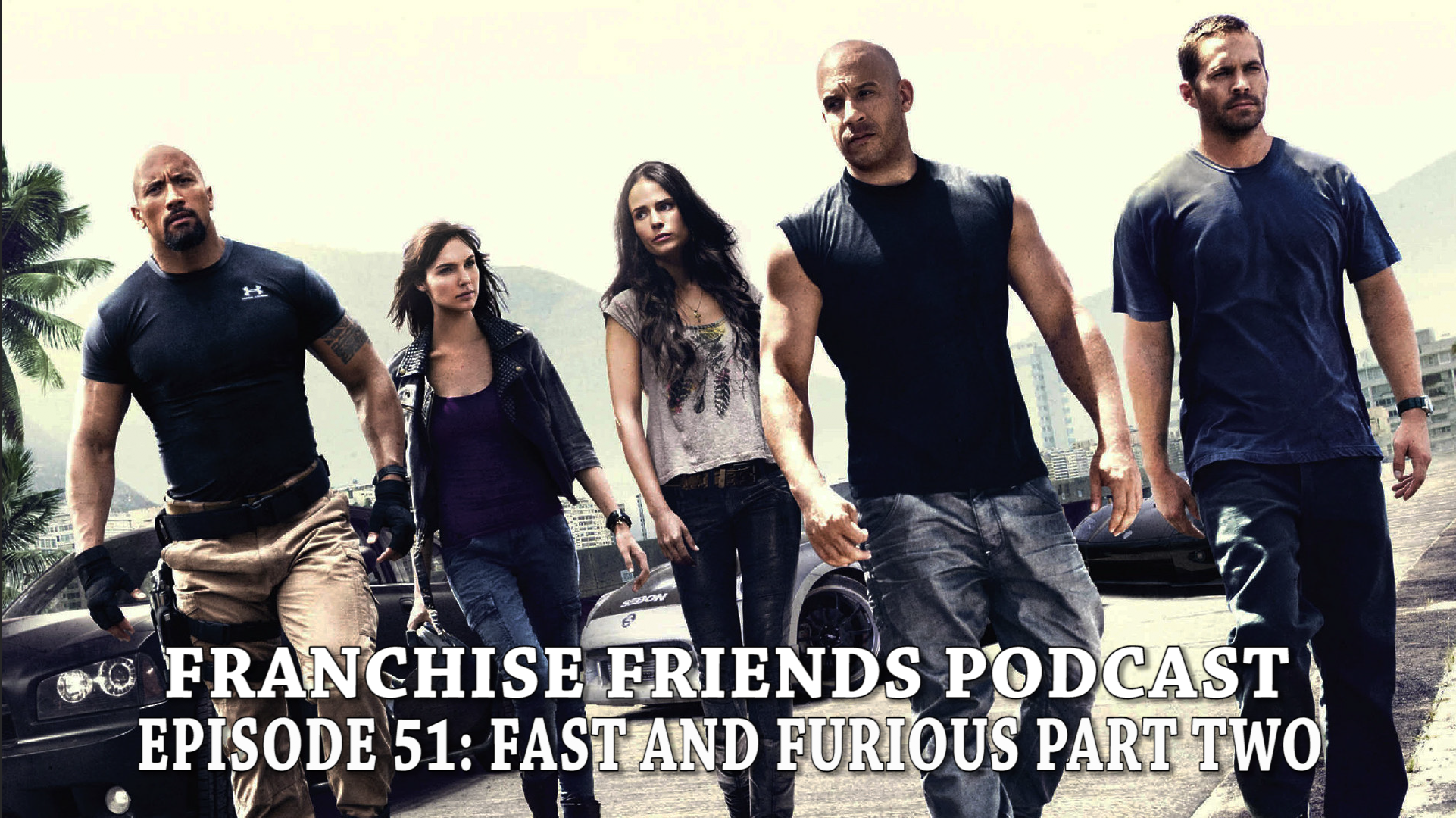 FAST AND FURIOUS FRANCHISE FRIENDS PODCAST