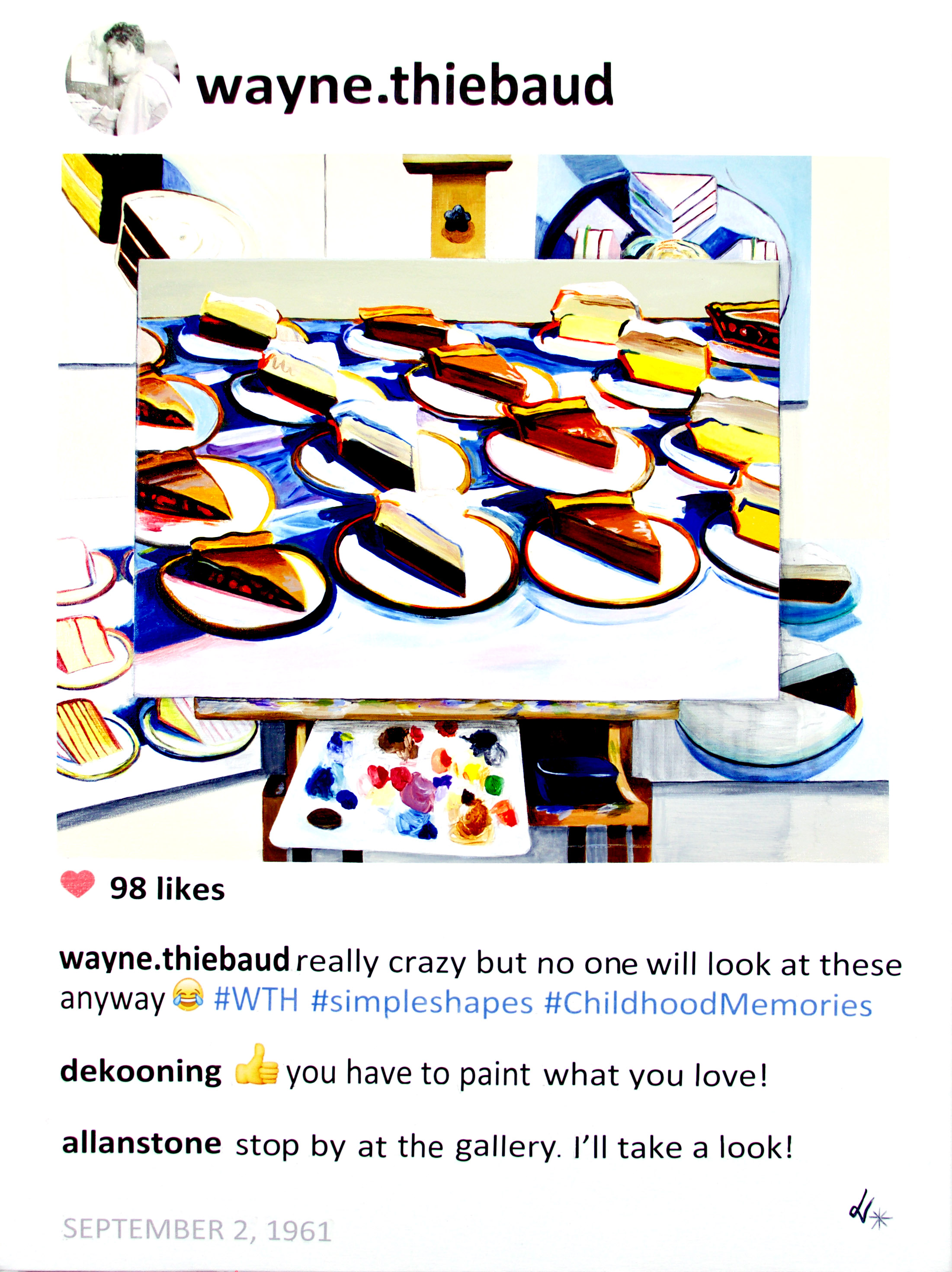 - #story.behind.the.artIn 1956, Wayne Thiebaud befriended Willem de Kooning who gave him a valuable advice: paint what you love.In 1961, Thiebaud created a series with cakes and thought nobody would be interested in them. Still, he went from California to NYC to present his work. He got rejected but the last gallery in which he stopped was the Allan Stone Gallery. Allan Stone was intrigued and gave him a show in the spring 1962 that sold out.Allan Stone remained his art dealer and friend until his passing in 2006.Sources: Wayne Thiebaud: A Paintings Retrospective by Steven A. Nash. Delicious: The Art and Life of Wayne Thiebaud by Susan Goldman RubinWayne's Cakes, 2017, Acrylic on canvas, 40 x 30 x 1.5