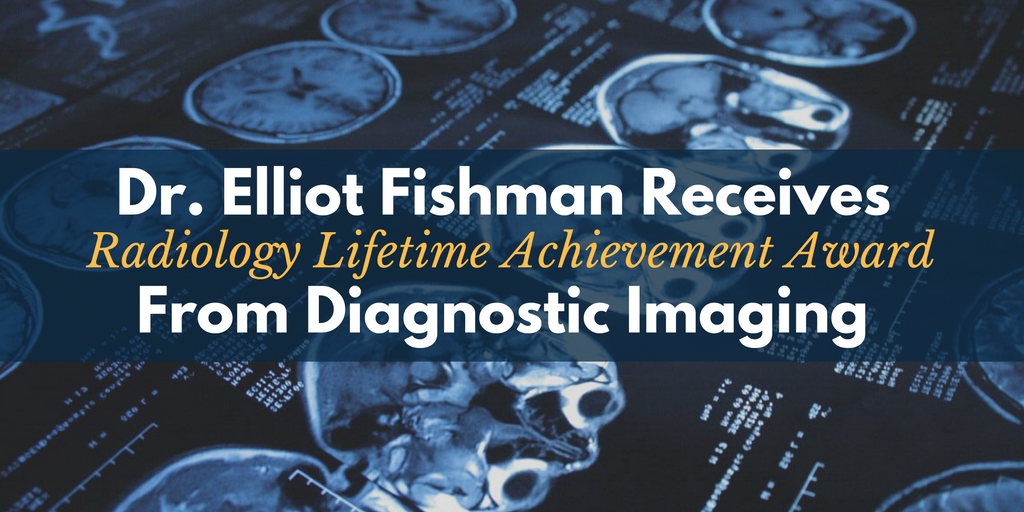 Dr. Elliot Fishman Receives Radiology Lifetime Achievement Award From Diagnostic Imaging