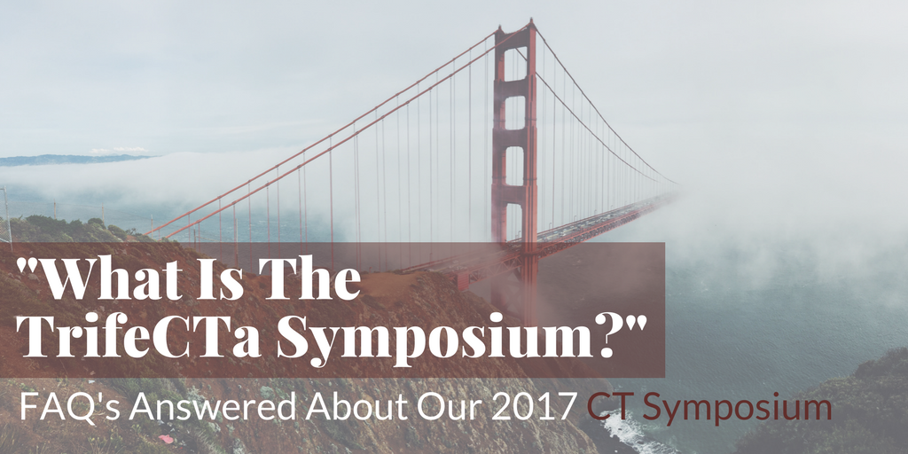 What is the TrifeCTa Symposium? FAQ's Answered About Our 2017 CT Symposium