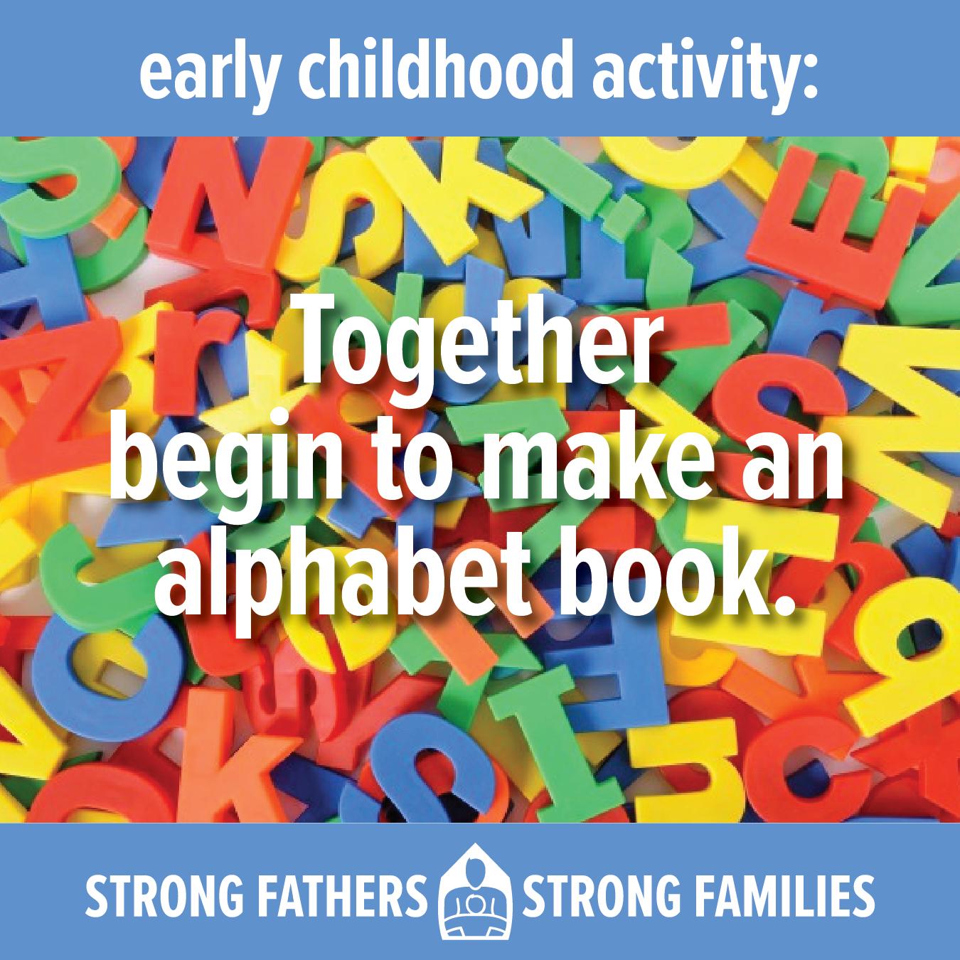 Together begin to make an alphabet book.