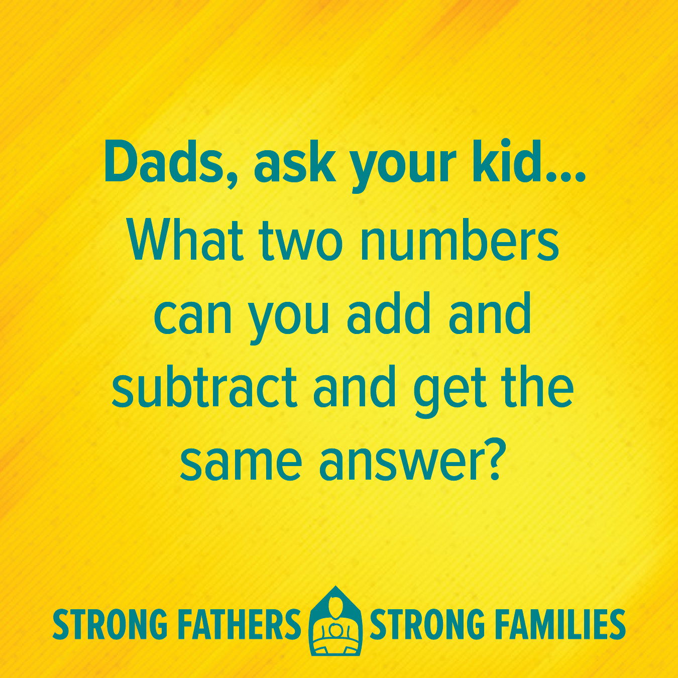 What two numbers can you add and subtract and get the same answer?