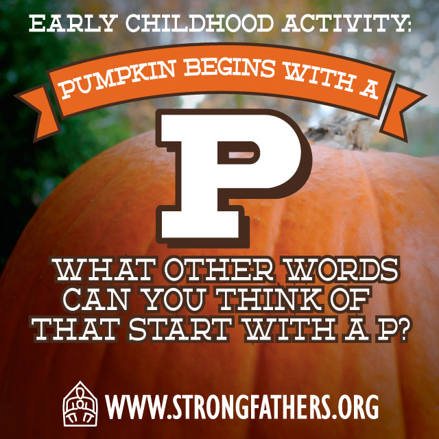 Dads Pumpkin begins with a P.  Help your young child find what other words they can think of that start with a P?