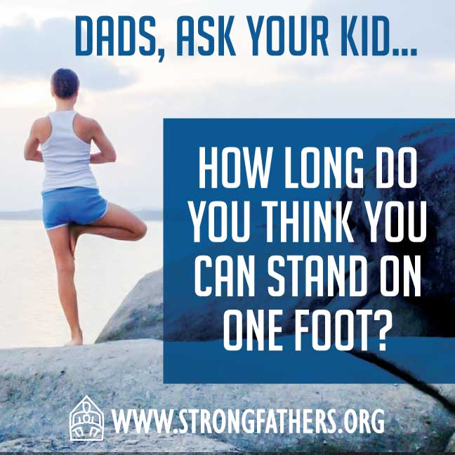 Dads, ask your kid, How long do you think you can stand on one foot?
