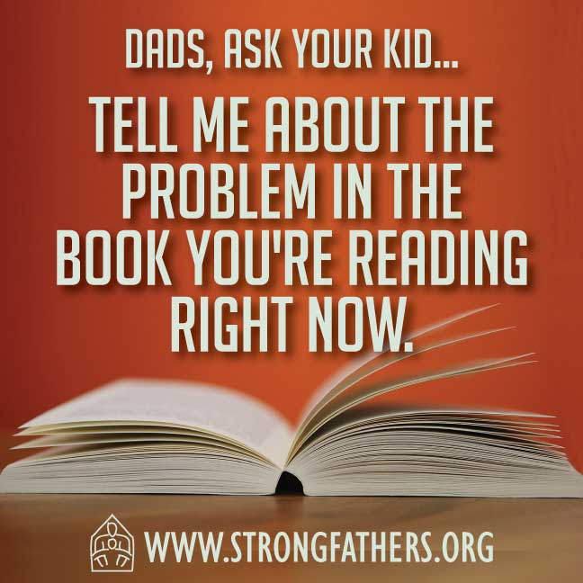 Dads, ask your kid, Tell me about the problem in the book you're reading right now.