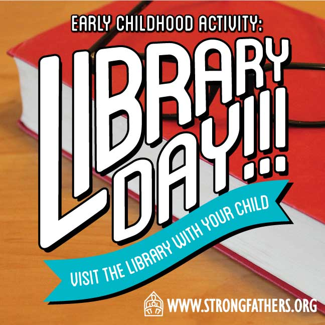Dads, It is LIBRARY DAY, visit the library with your young child.