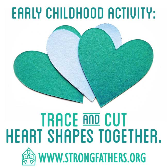 Dads, with your young child, trace and cut out heart shapes together.