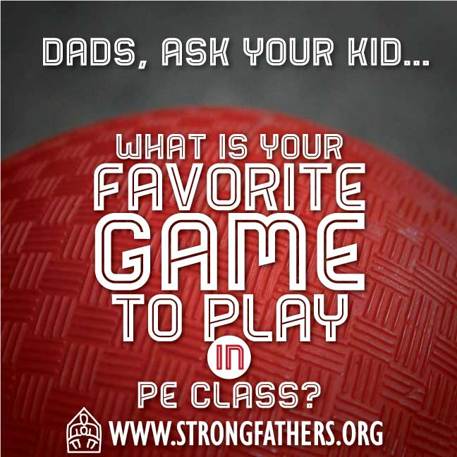 """Dad, ask your kid, """"What is your favorite game to play in P.E. Class?"""""""