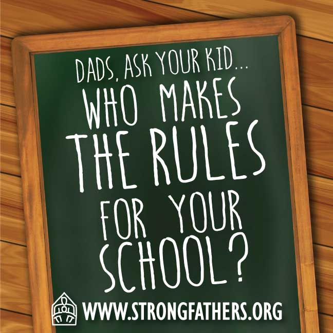 "Dads, ask your kid, ""Who makes the rules for your school?"""