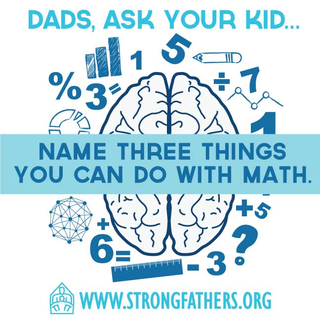 "Dads, ask your kid to, ""Name three things you can do with math."""