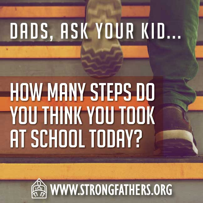 """Dads, ask your kid, """"How many steps do you think you took at school today?"""""""