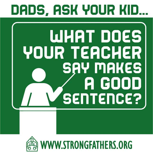 "Dads, ask your kid, ""What does your teacher say makes a good sentence?"""