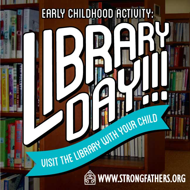 Dads, It is Library Day!!! Visit the library with your young child.