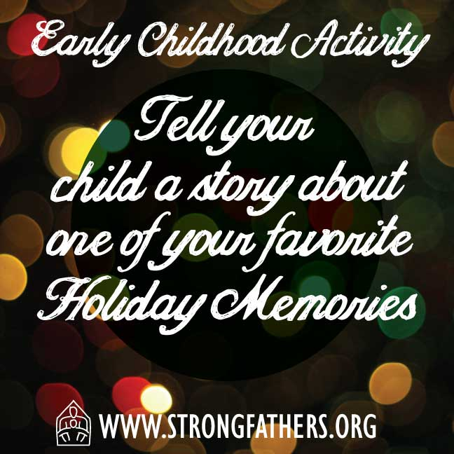 Tell your child a story about one of your favorite holiday memories.