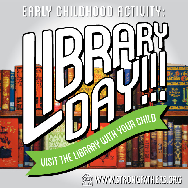 Library Day! Visit the library with your child.