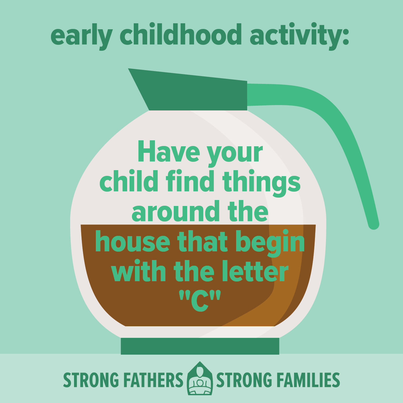 Have your child find things around the house that begin with the letter C.