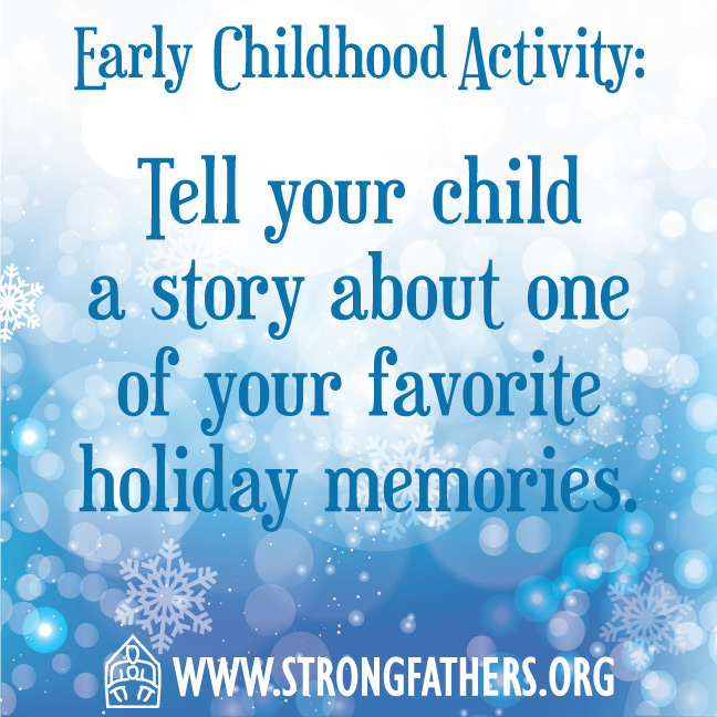 Tell your child a story of one of your favorite holiday memories.