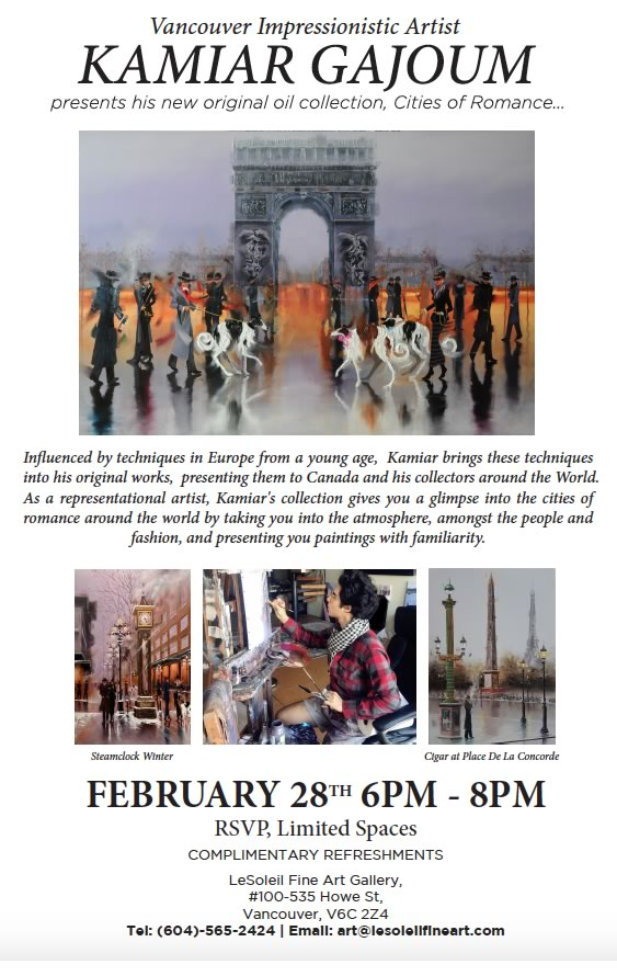 Kamiar Gajoum presents his new original oil collection - Cities of Romance. February 28th, 2019 6 PM - 8 PM at the LeSoleil Fine Art Gallery, Vancouver, BC.  Please RSVP as space is limited. Complimentary Refreshments. For further information please call 604-565-2424