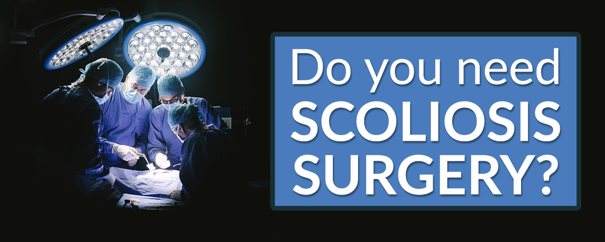 Do you need scoliosis surgery?