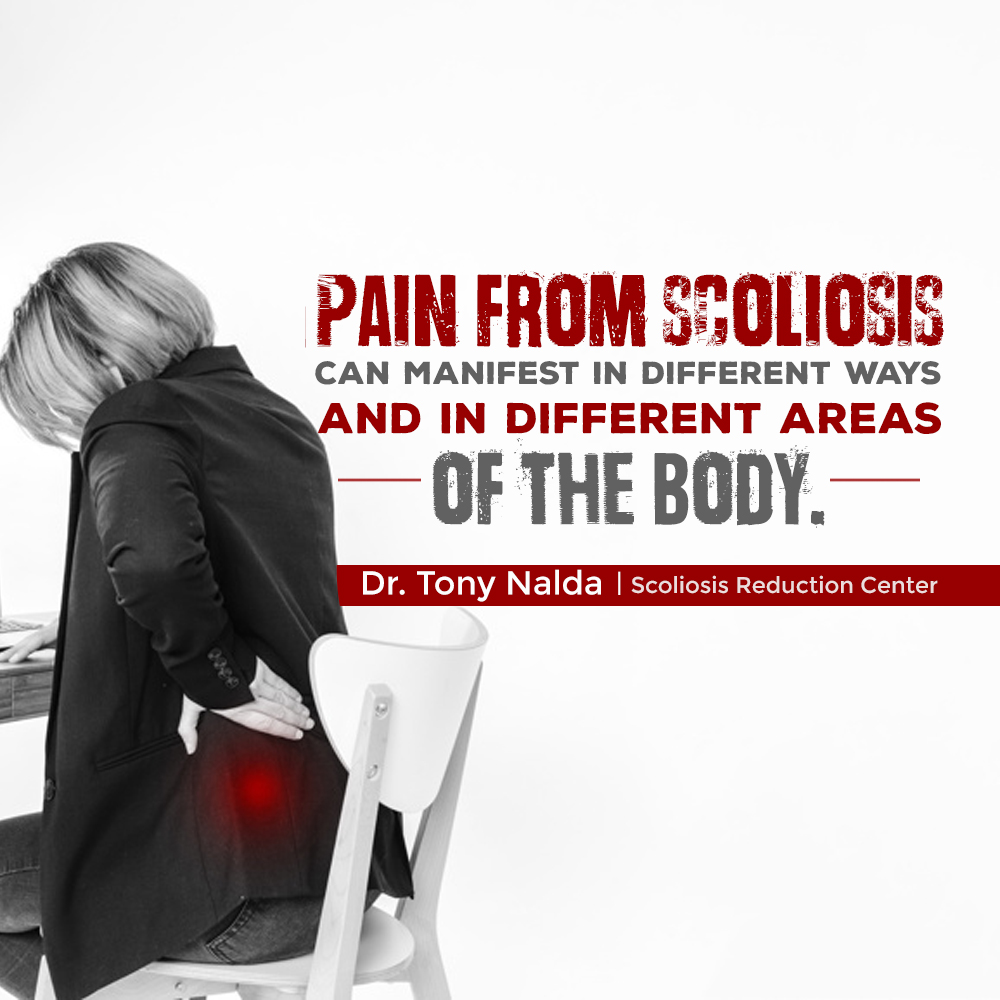 Pain from scoliosis can manifest in several different ways, and in several different areas of the body