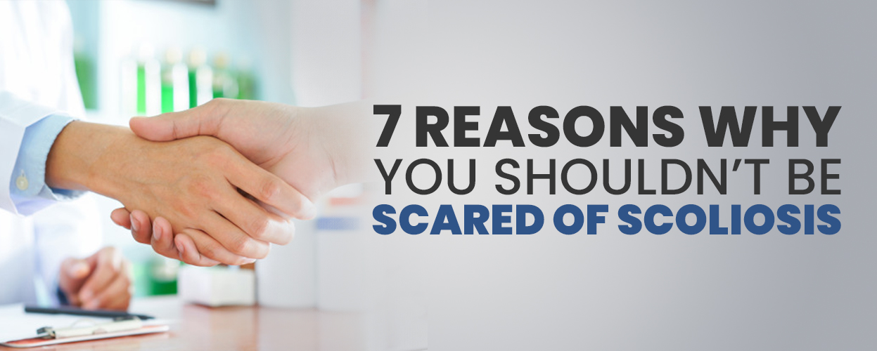 7 Reasons Why You Shouldn't Be Scared of Scoliosis
