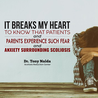 It breaks my heart to know that patients and parents experience such fear and anxiety surrounding scoliosis