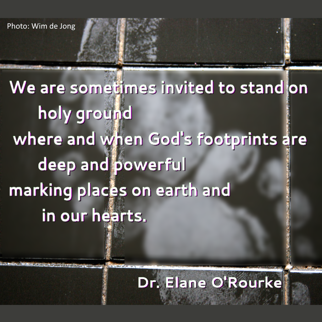 We are sometimes invited to stand on holy ground where and when God's footprints are deep and powerful, marking places on earth and in our hearts.