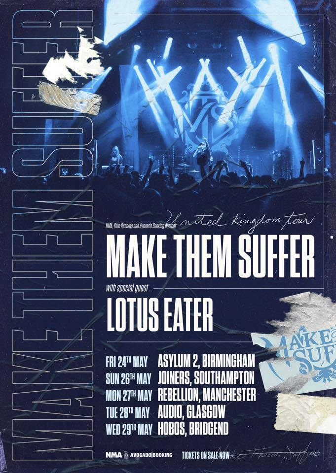 Make Them Suffer UK Tour 2019  MAY 23 – LONDON, Camden Underworld (supporting The Word Alive)  MAY 24 – BIRMINGHAM, Asylum 2  MAY 26 – SOUTHAMPTON, The Joiners  MAY 27 – MANCHESTER, Rebellion (All-dayer)  MAY 28 – GLASGOW, Audio  MAY 29 – BRIDGEND, Hobos