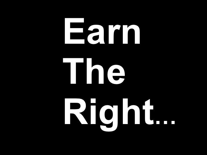 Don't expect it ,  earn it!