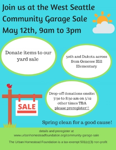 Donate items to support us! - Please register below if you plan to bring items to our spot at the West Seattle community garage sale on May 12th. All proceeds from sold items will go towards the purchase of the Dakota Homestead at 50th and Dakota. Any unsold items will be donated to goodwill.We will not accept mattresses or large appliances.Thank you for your support!