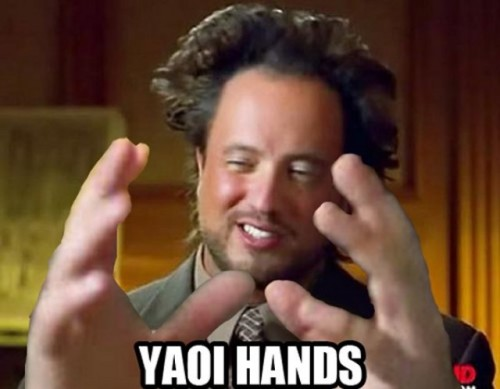 An instance of the Ancient Aliens meme, except the hands are made larger and it is captioned YAOI HANDS.
